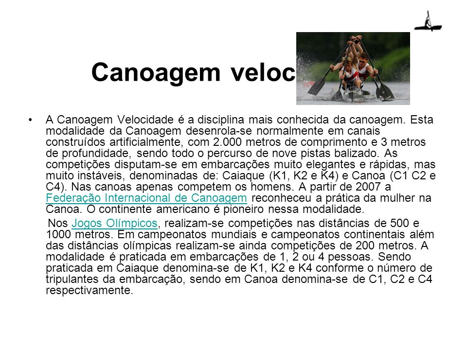 Canoagem slalom Modalidade olímpica desde 1992, a Canoagem Slalom é praticada com caiaques ou canoas em águas rápidas, em percursos que variam entre 250 e 300 metros, definidos por portas , que o canoeiro deve percorrer sem faltas e no menor tempo possível.