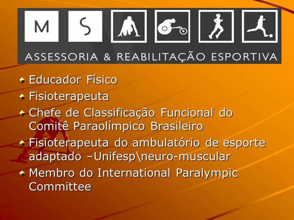 Educador Físico Fisioterapeuta Chefe de Classificação Funcional do Comitê Paraolímpico Brasileiro Fisioterapeuta do ambulatório de esporte adaptado –Unifesp\neuro-muscular Membro do International Paralympic Committee
