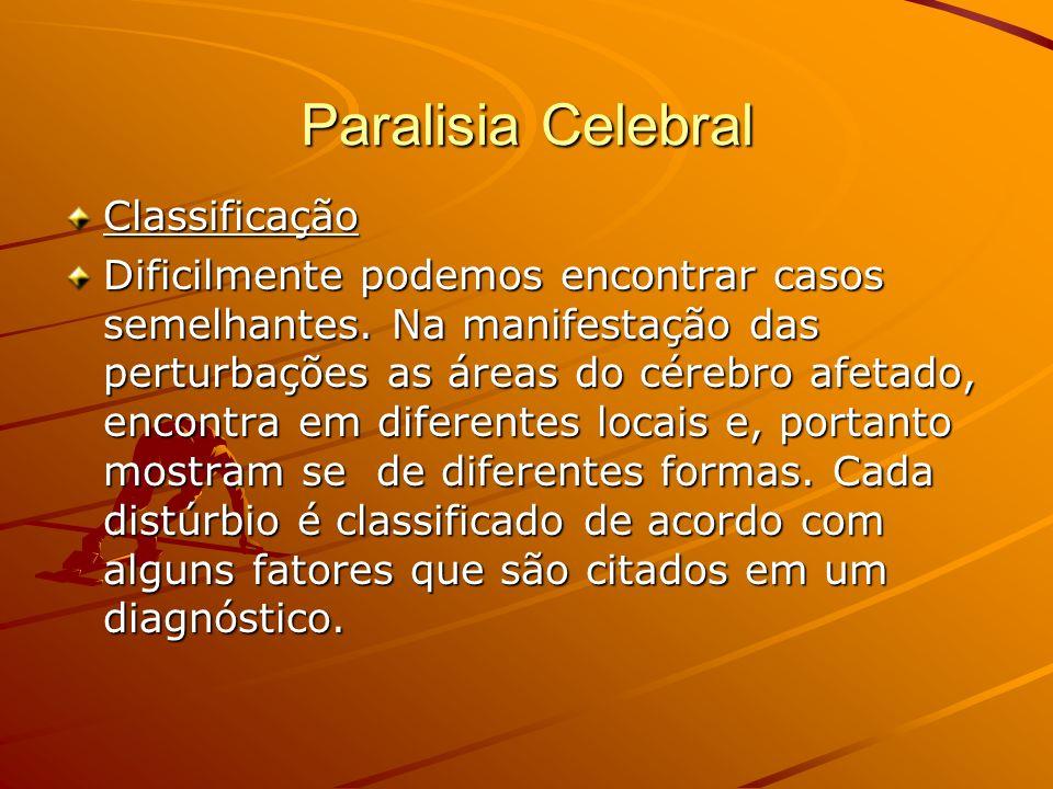Paralisia Celebral Classificação Dificilmente podemos encontrar casos semelhantes. Na manifestação das perturbações as áreas do cérebro afetado, encon