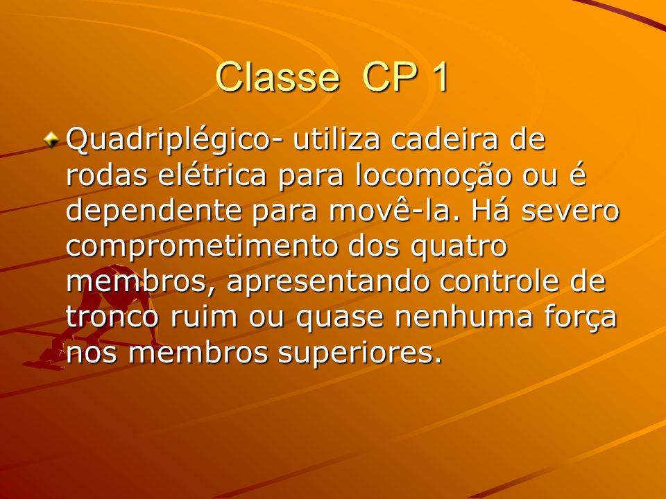 Classe CP 1 Quadriplégico- utiliza cadeira de rodas elétrica para locomoção ou é dependente para movê-la. Há severo comprometimento dos quatro membros