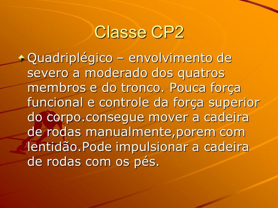 Classe CP2 Quadriplégico – envolvimento de severo a moderado dos quatros membros e do tronco. Pouca força funcional e controle da força superior do co