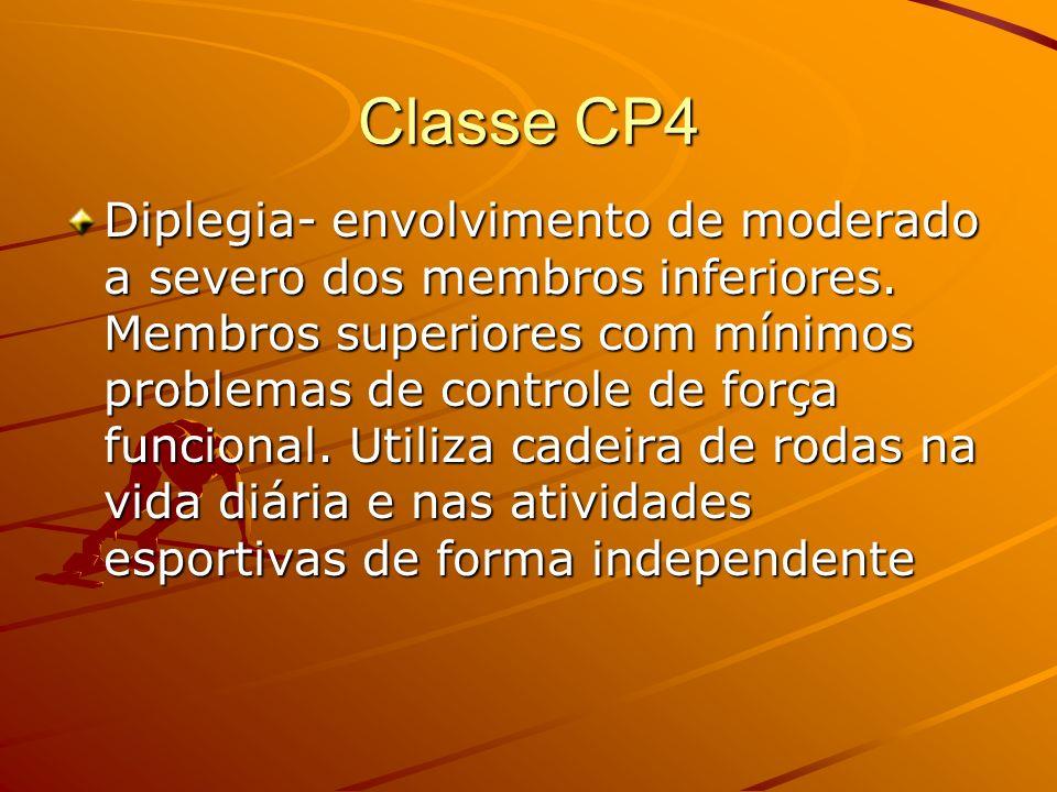 Classe CP4 Diplegia- envolvimento de moderado a severo dos membros inferiores. Membros superiores com mínimos problemas de controle de força funcional