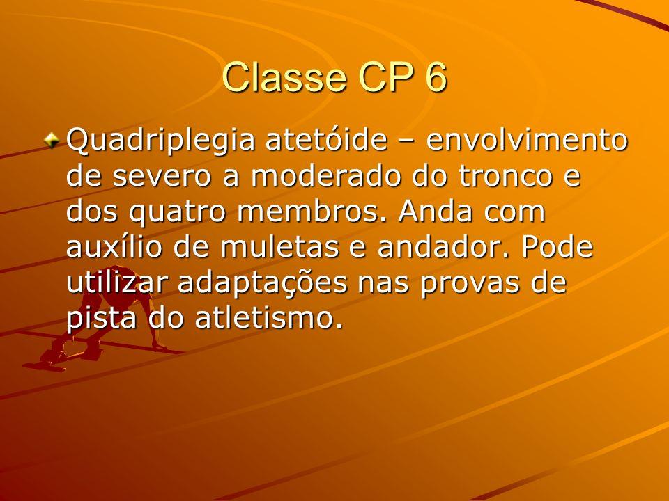 Classe CP 6 Quadriplegia atetóide – envolvimento de severo a moderado do tronco e dos quatro membros. Anda com auxílio de muletas e andador. Pode util