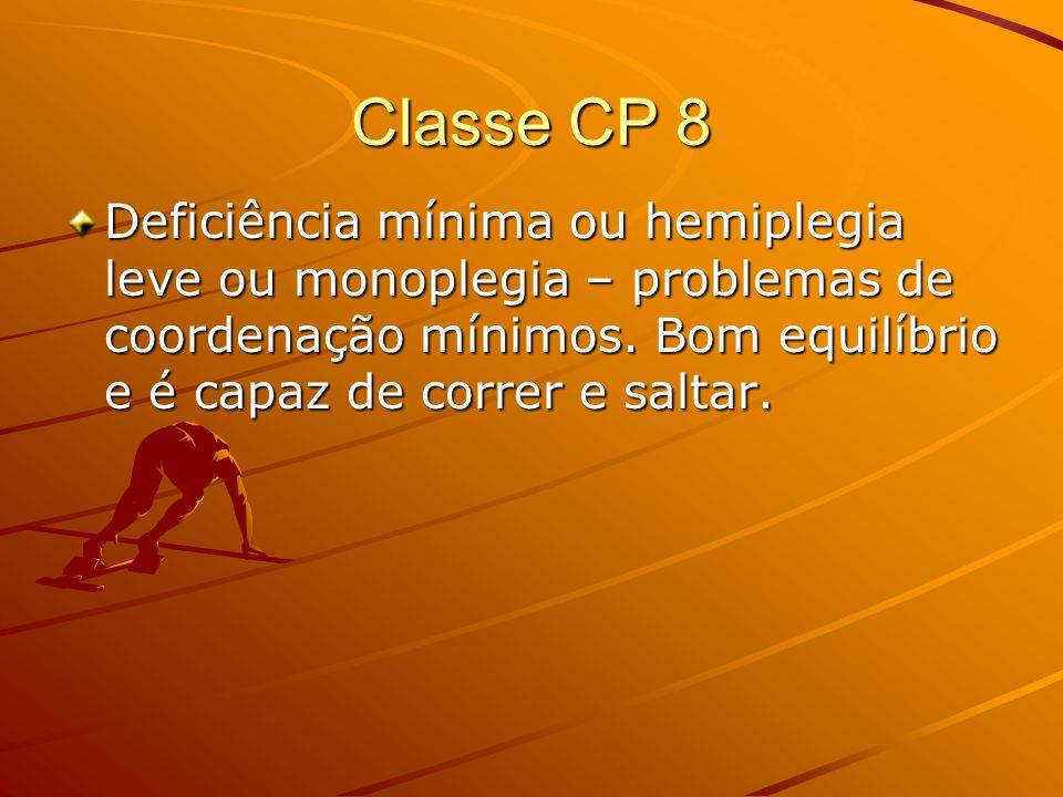 Classe CP 8 Deficiência mínima ou hemiplegia leve ou monoplegia – problemas de coordenação mínimos. Bom equilíbrio e é capaz de correr e saltar.