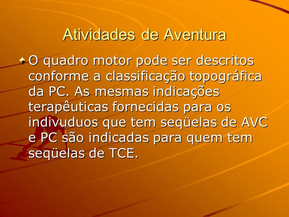 Atividades de Aventura O quadro motor pode ser descritos conforme a classificação topográfica da PC. As mesmas indicações terapêuticas fornecidas para