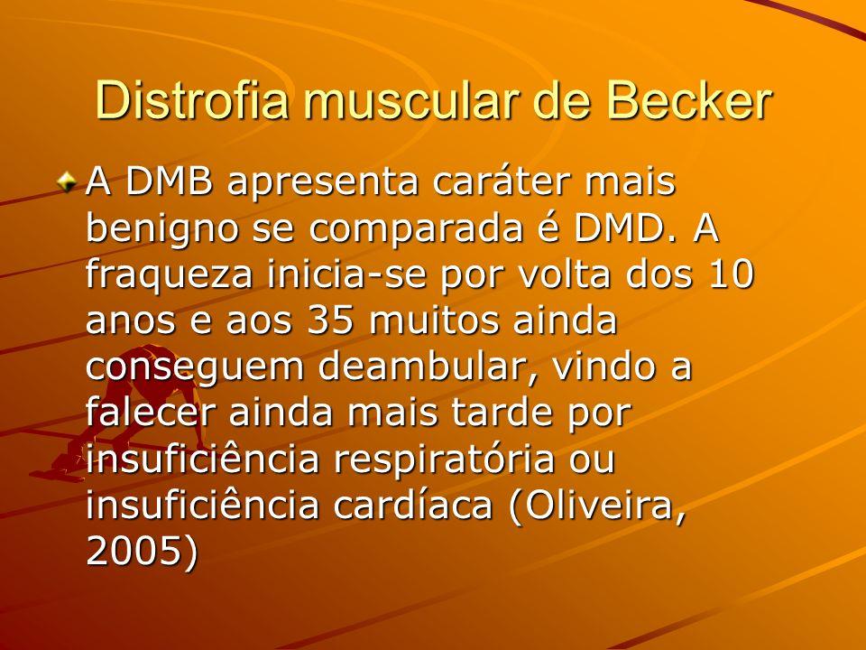 Distrofia muscular de Becker A DMB apresenta caráter mais benigno se comparada é DMD. A fraqueza inicia-se por volta dos 10 anos e aos 35 muitos ainda