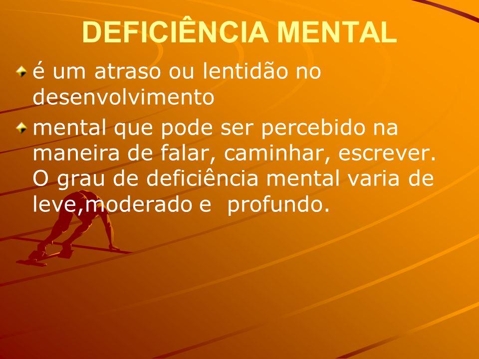 DEFICIÊNCIA MENTAL é um atraso ou lentidão no desenvolvimento mental que pode ser percebido na maneira de falar, caminhar, escrever. O grau de deficiê