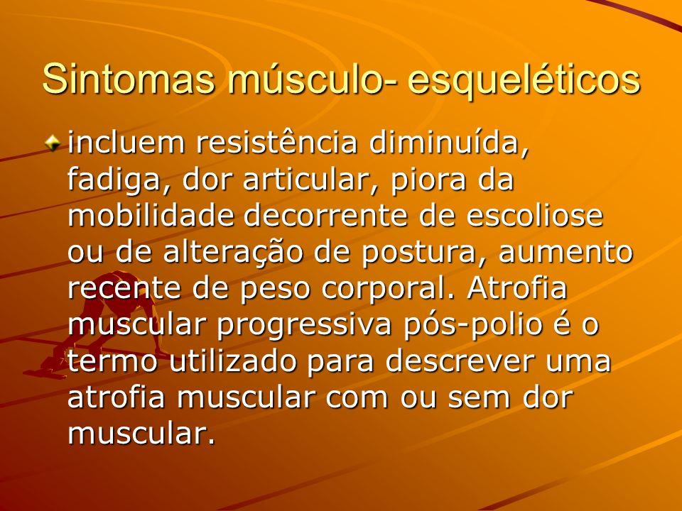 Sintomas músculo- esqueléticos incluem resistência diminuída, fadiga, dor articular, piora da mobilidade decorrente de escoliose ou de alteração de postura, aumento recente de peso corporal.