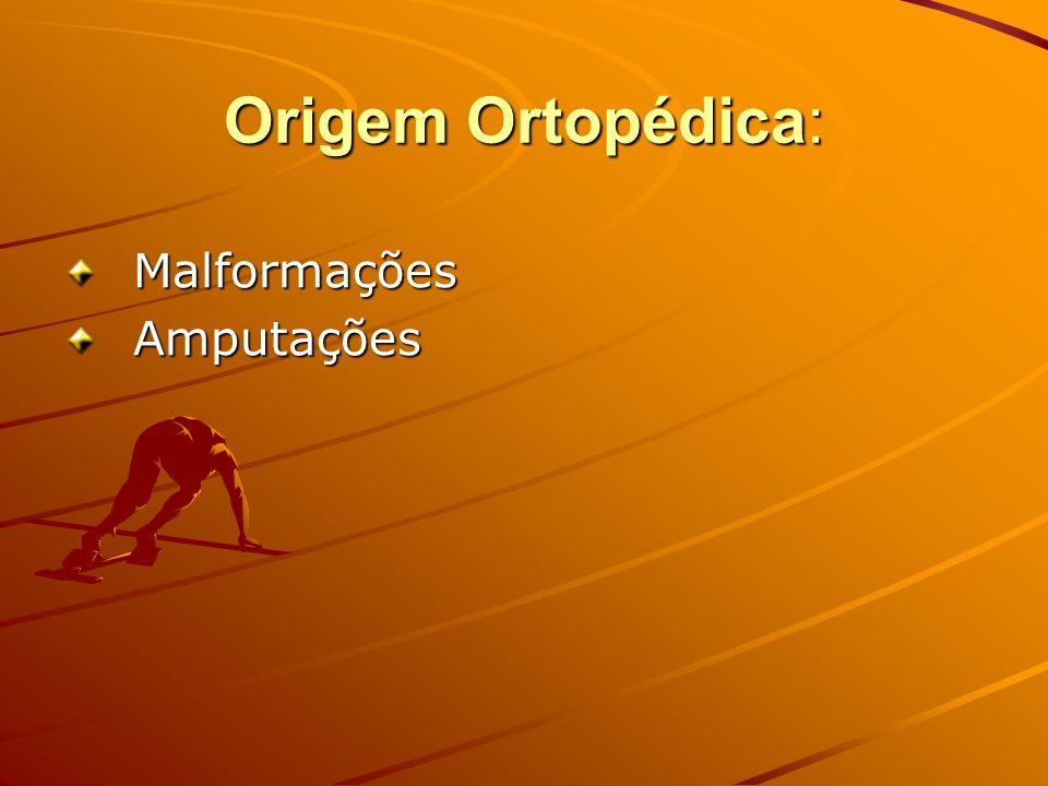 Origem Ortopédica: MalformaçõesAmputações