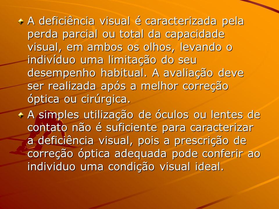 A deficiência visual é caracterizada pela perda parcial ou total da capacidade visual, em ambos os olhos, levando o indivíduo uma limitação do seu desempenho habitual.