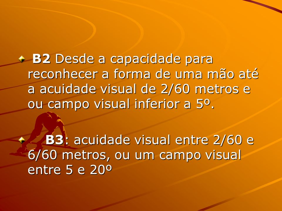 B2 Desde a capacidade para reconhecer a forma de uma mão até a acuidade visual de 2/60 metros e ou campo visual inferior a 5º. B2 Desde a capacidade p