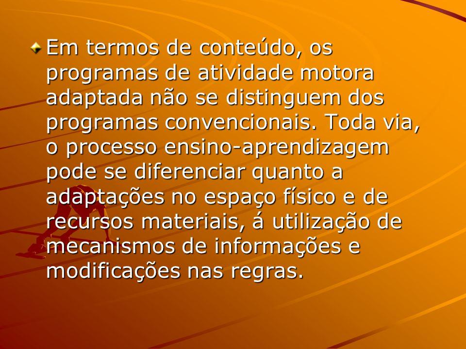 Em termos de conteúdo, os programas de atividade motora adaptada não se distinguem dos programas convencionais. Toda via, o processo ensino-aprendizag