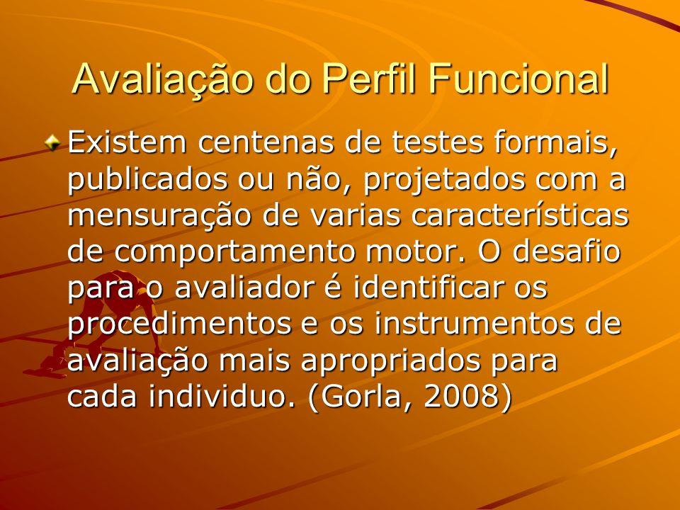 Avaliação do Perfil Funcional Existem centenas de testes formais, publicados ou não, projetados com a mensuração de varias características de comportamento motor.