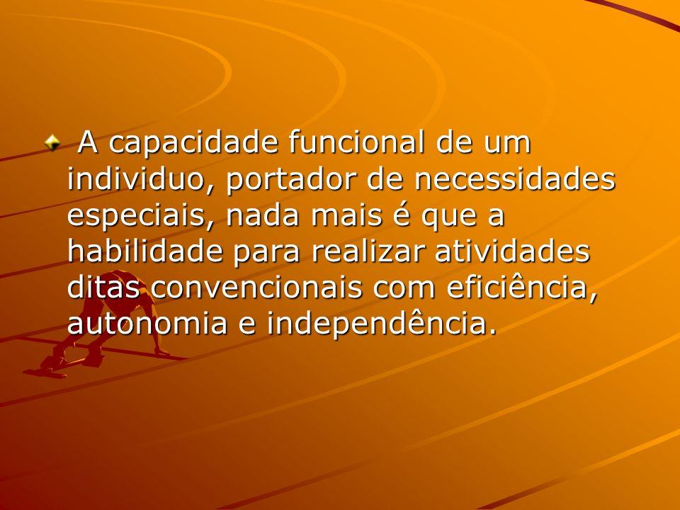 A capacidade funcional de um individuo, portador de necessidades especiais, nada mais é que a habilidade para realizar atividades ditas convencionais