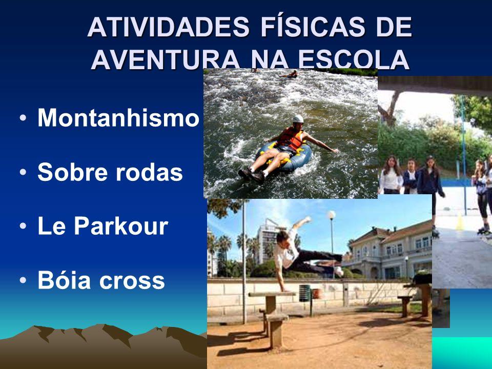 ATIVIDADES FÍSICAS DE AVENTURA NA ESCOLA Montanhismo Sobre rodas Le Parkour Bóia cross