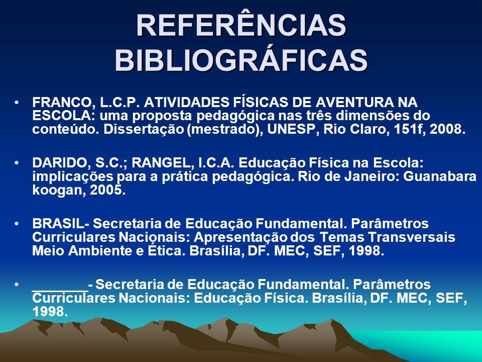 REFERÊNCIAS BIBLIOGRÁFICAS FRANCO, L.C.P. ATIVIDADES FÍSICAS DE AVENTURA NA ESCOLA: uma proposta pedagógica nas três dimensões do conteúdo. Dissertaçã