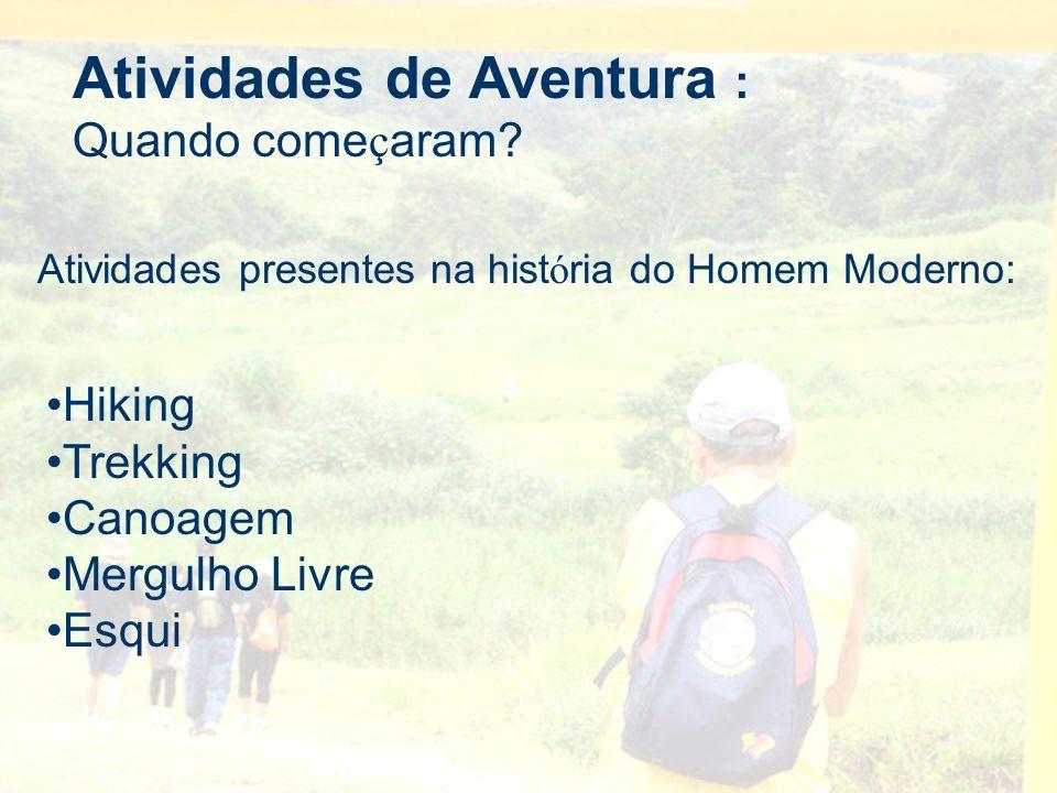 Atividades de Aventura : Quando come ç aram? Atividades presentes na hist ó ria do Homem Moderno: Hiking Trekking Canoagem Mergulho Livre Esqui