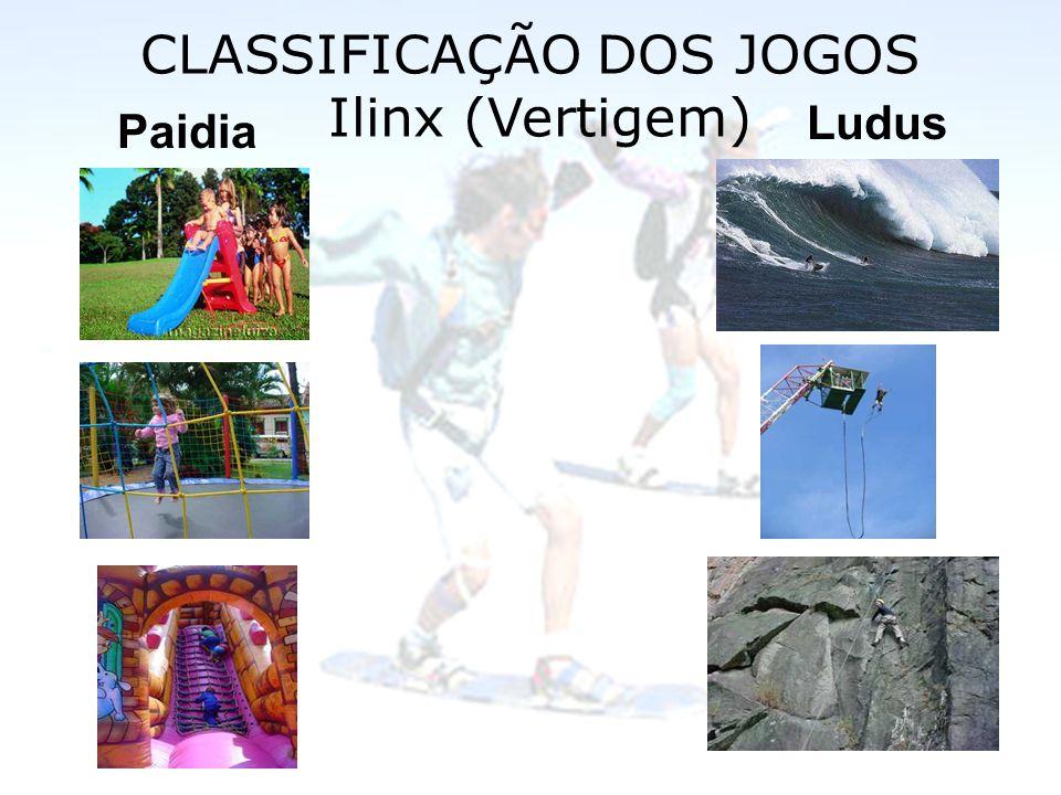 CLASSIFICAÇÃO DOS JOGOS Ilinx (Vertigem) Paidia Ludus