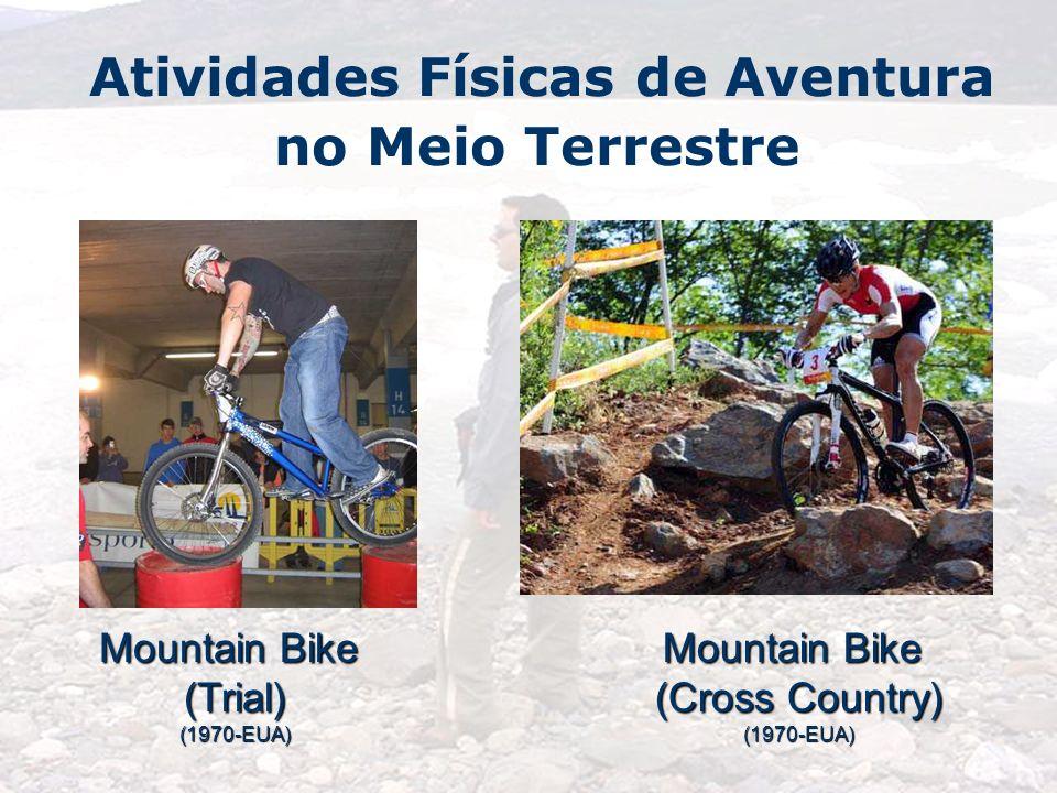 Atividades Físicas de Aventura no Meio Terrestre Mountain Bike (Trial)(1970-EUA) (Cross Country) (1970-EUA)