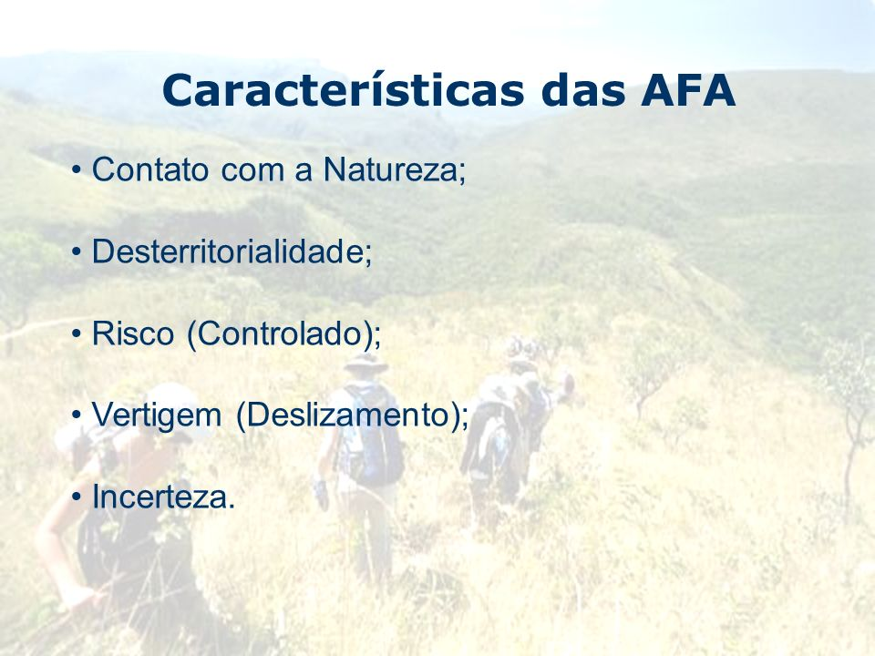 Características das AFA Contato com a Natureza; Desterritorialidade; Risco (Controlado); Vertigem (Deslizamento); Incerteza.