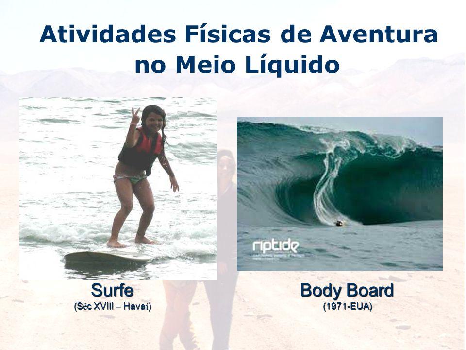 Atividades Físicas de Aventura no Meio LíquidoSurfe (S é c XVIII – Hava í ) Body Board (1971-EUA)