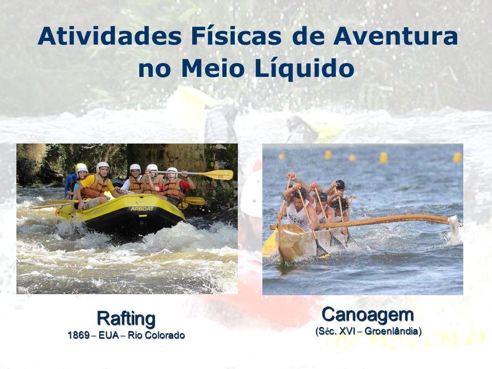 Atividades Físicas de Aventura no Meio LíquidoRafting 1869 – EUA – Rio Colorado Canoagem (S é c. XVI – Groenlândia)