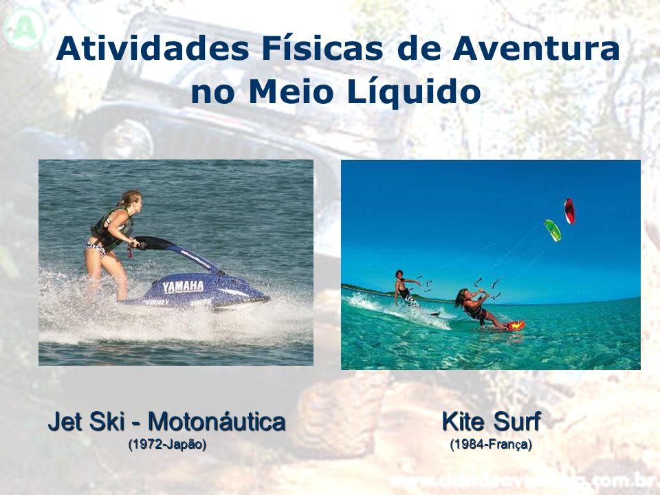 Atividades Físicas de Aventura no Meio Líquido Jet Ski - Motonáutica (1972-Japão) Kite Surf (1984-Fran ç a)