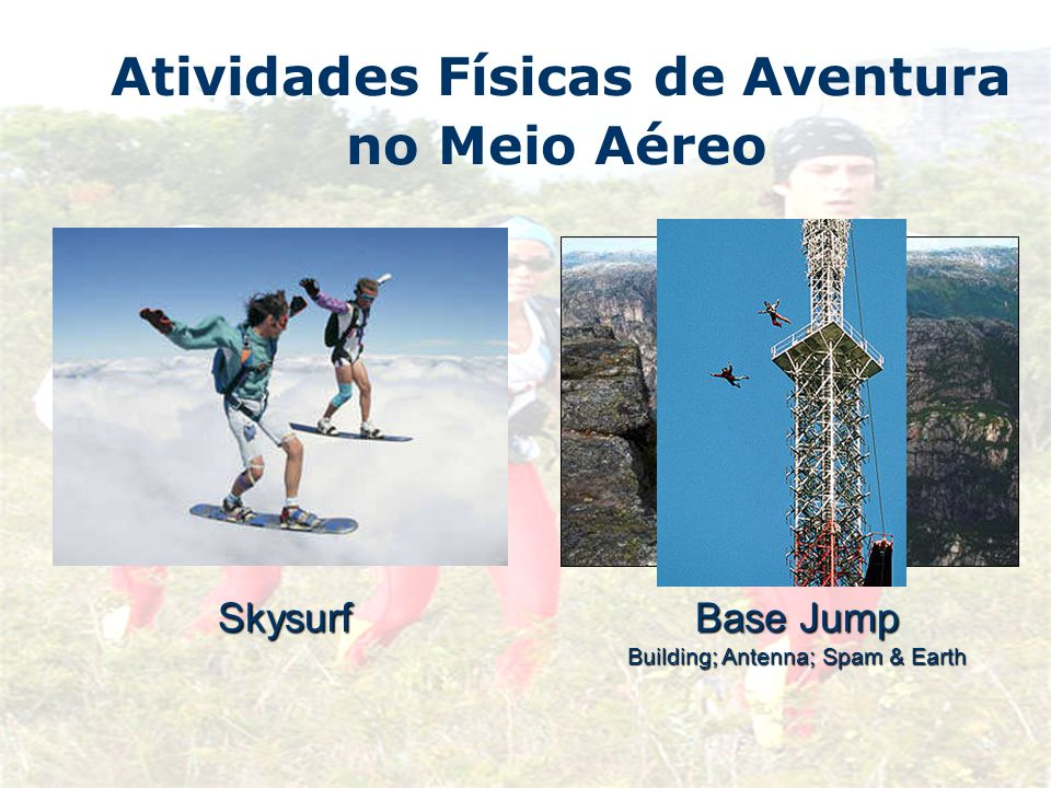 Atividades Físicas de Aventura no Meio AéreoSkysurf Base Jump Building; Antenna; Spam & Earth