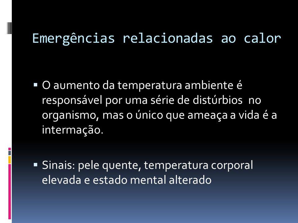 Emergências relacionadas ao calor O aumento da temperatura ambiente é responsável por uma série de distúrbios no organismo, mas o único que ameaça a v