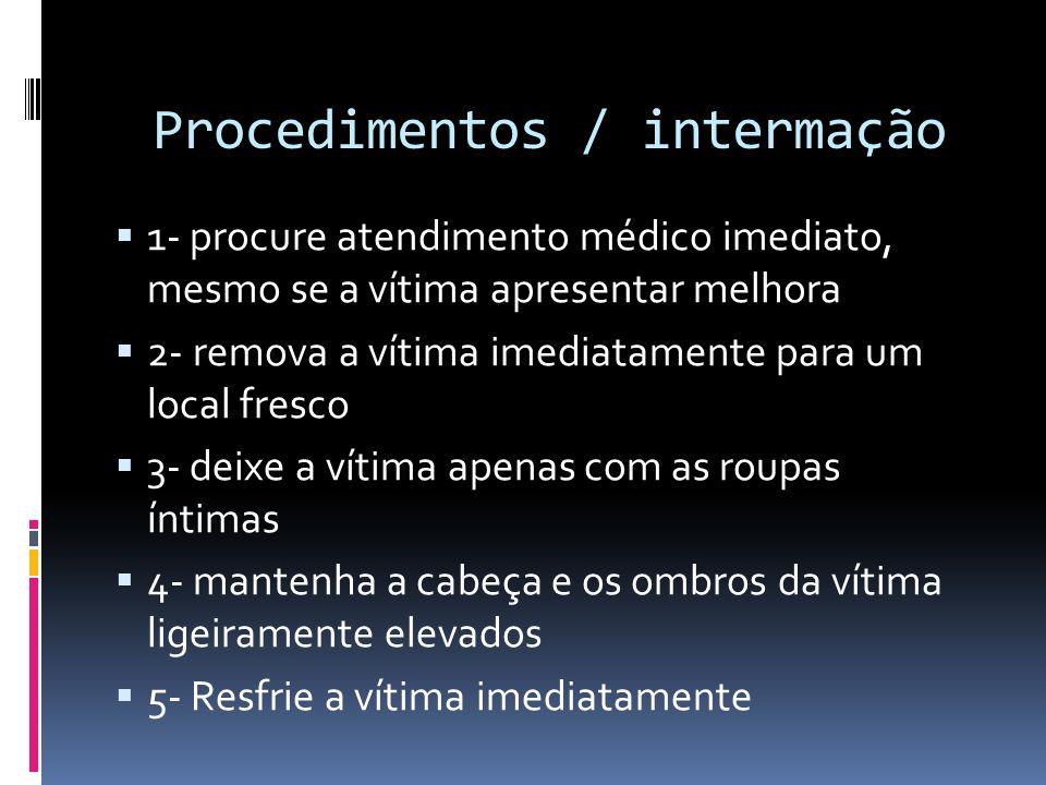 Procedimentos / intermação 1- procure atendimento médico imediato, mesmo se a vítima apresentar melhora 2- remova a vítima imediatamente para um local