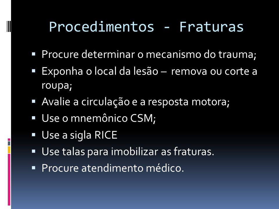 Procedimentos - Fraturas Procure determinar o mecanismo do trauma; Exponha o local da lesão – remova ou corte a roupa; Avalie a circulação e a respost