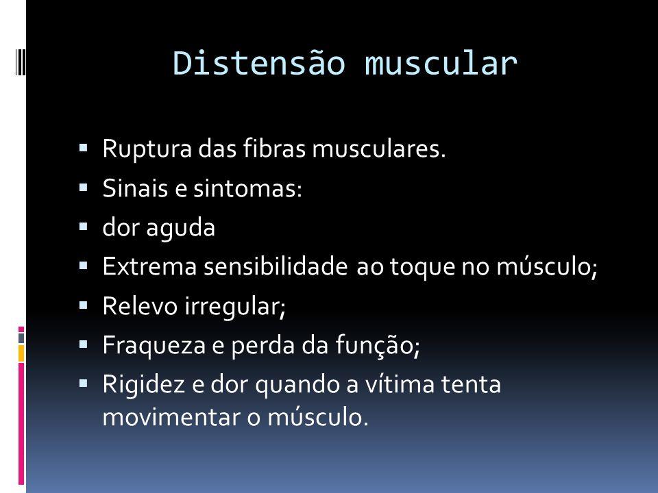 Distensão muscular Ruptura das fibras musculares. Sinais e sintomas: dor aguda Extrema sensibilidade ao toque no músculo; Relevo irregular; Fraqueza e