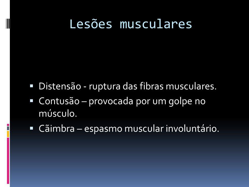 Lesões musculares Distensão - ruptura das fibras musculares. Contusão – provocada por um golpe no músculo. Cãimbra – espasmo muscular involuntário.