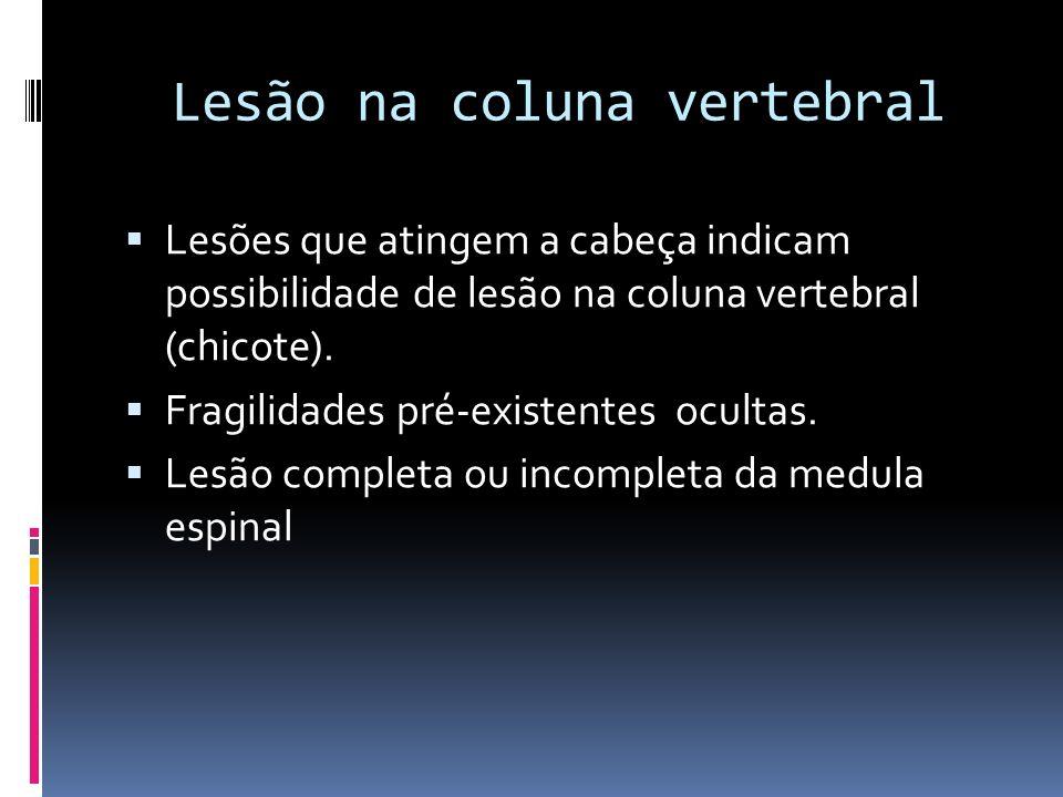 Lesão na coluna vertebral Lesões que atingem a cabeça indicam possibilidade de lesão na coluna vertebral (chicote). Fragilidades pré-existentes oculta