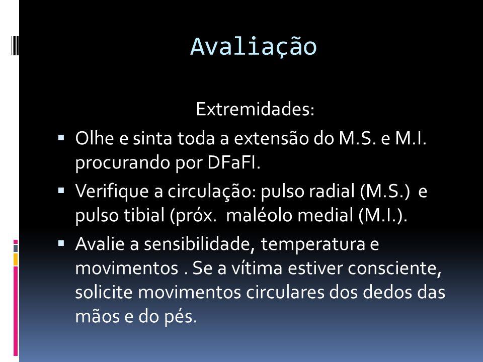 Avaliação Extremidades: Olhe e sinta toda a extensão do M.S. e M.I. procurando por DFaFI. Verifique a circulação: pulso radial (M.S.) e pulso tibial (