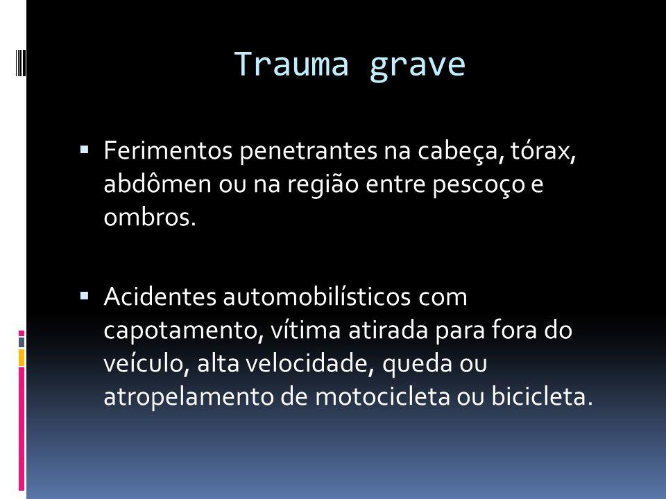 Trauma grave Ferimentos penetrantes na cabeça, tórax, abdômen ou na região entre pescoço e ombros. Acidentes automobilísticos com capotamento, vítima