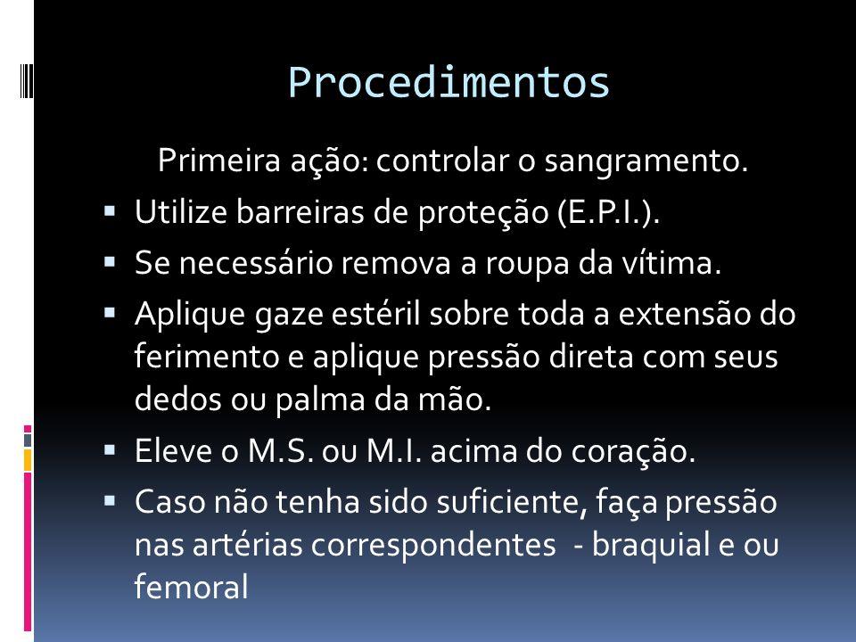 Procedimentos Primeira ação: controlar o sangramento. Utilize barreiras de proteção (E.P.I.). Se necessário remova a roupa da vítima. Aplique gaze est