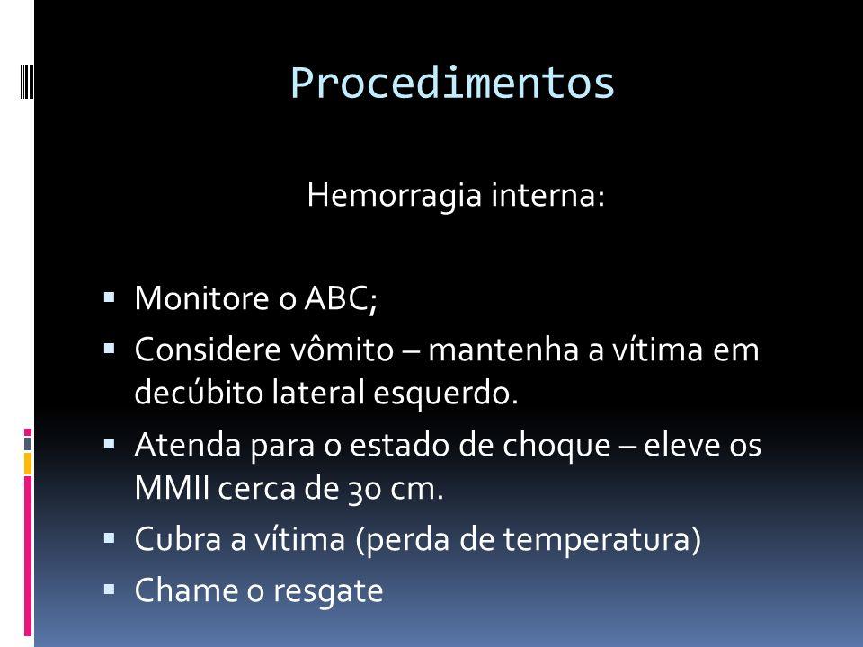 Procedimentos Hemorragia interna: Monitore o ABC; Considere vômito – mantenha a vítima em decúbito lateral esquerdo. Atenda para o estado de choque –