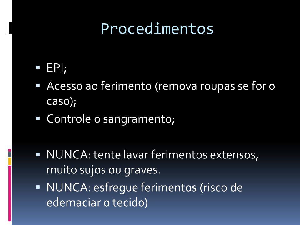 Procedimentos EPI; Acesso ao ferimento (remova roupas se for o caso); Controle o sangramento; NUNCA: tente lavar ferimentos extensos, muito sujos ou g