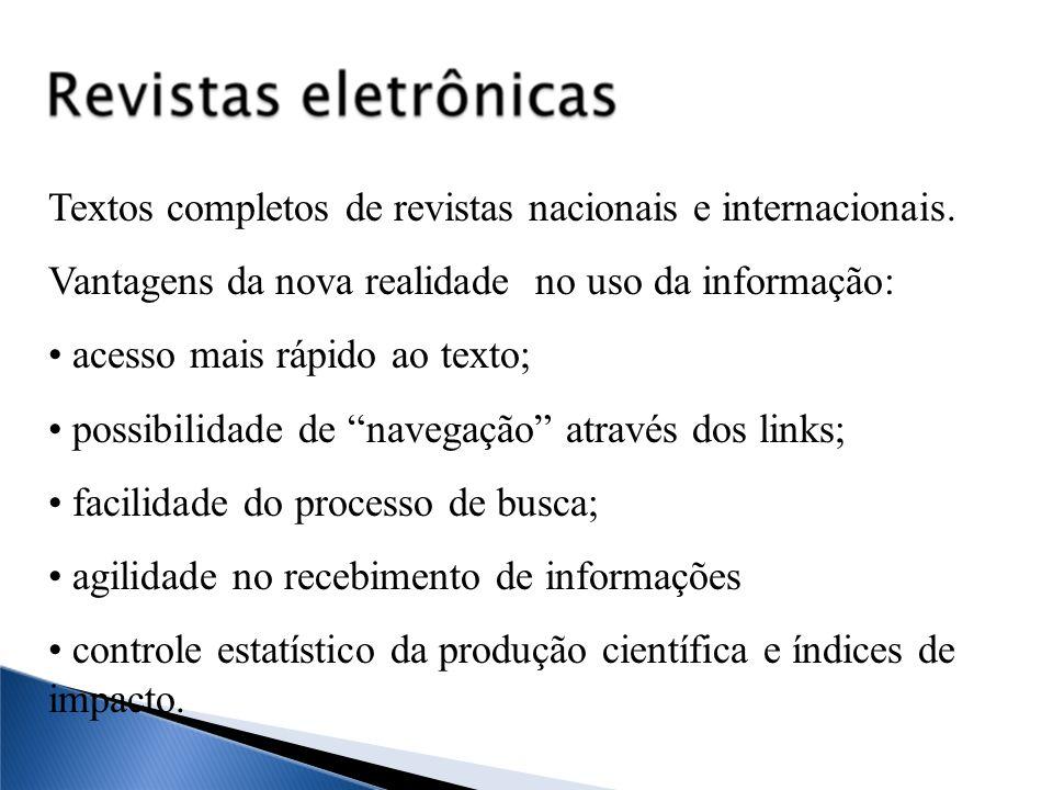 O acesso ao texto completo de revistas eletrônicas pode ser: Restrito regulamentado e controlado através de uso de senhas Público A partir de quaisquer equipamentos.