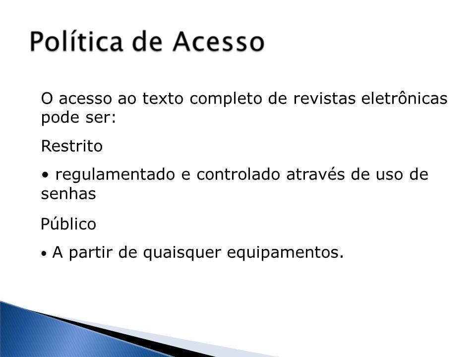 O acesso ao texto completo de revistas eletrônicas pode ser: Restrito regulamentado e controlado através de uso de senhas Público A partir de quaisque