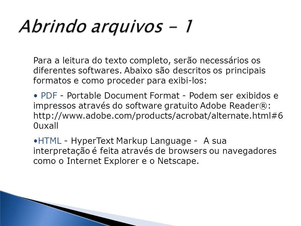Para a leitura do texto completo, serão necessários os diferentes softwares. Abaixo são descritos os principais formatos e como proceder para exibi-lo