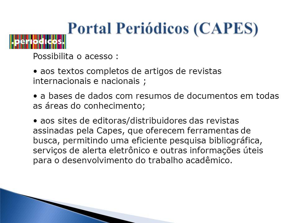 Possibilita o acesso : aos textos completos de artigos de revistas internacionais e nacionais ; a bases de dados com resumos de documentos em todas as