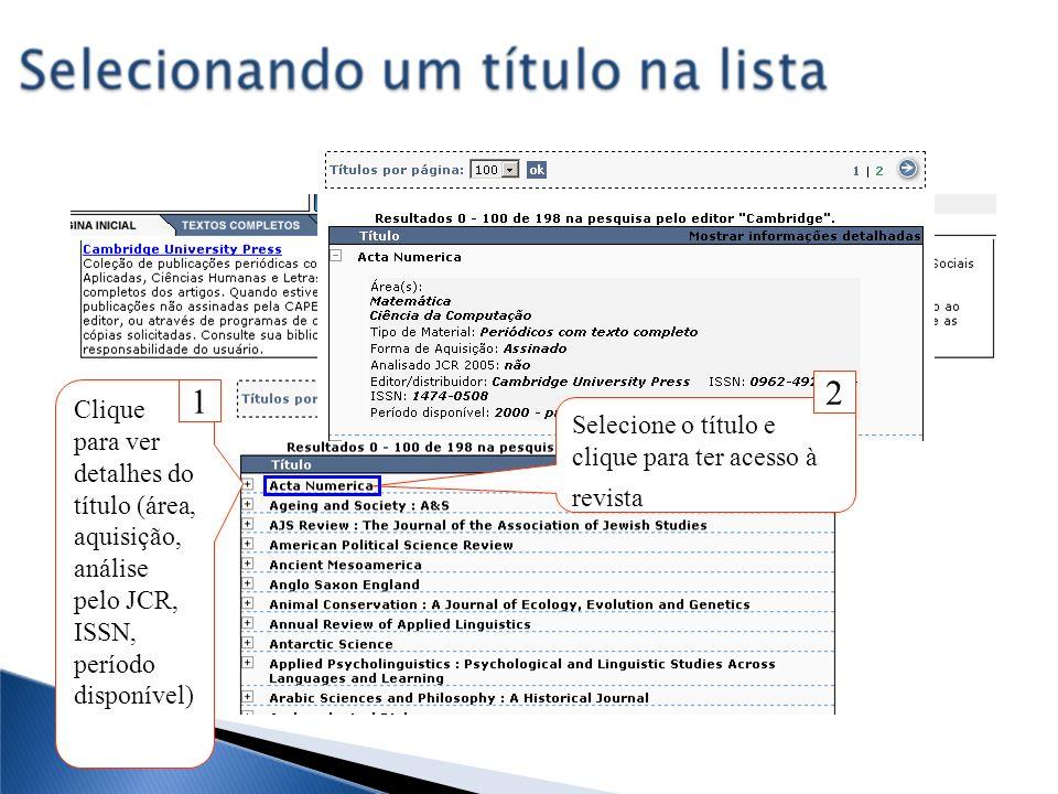 Selecione o título e clique para ter acesso à revista 2 Clique para ver detalhes do título (área, aquisição, análise pelo JCR, ISSN, período disponíve