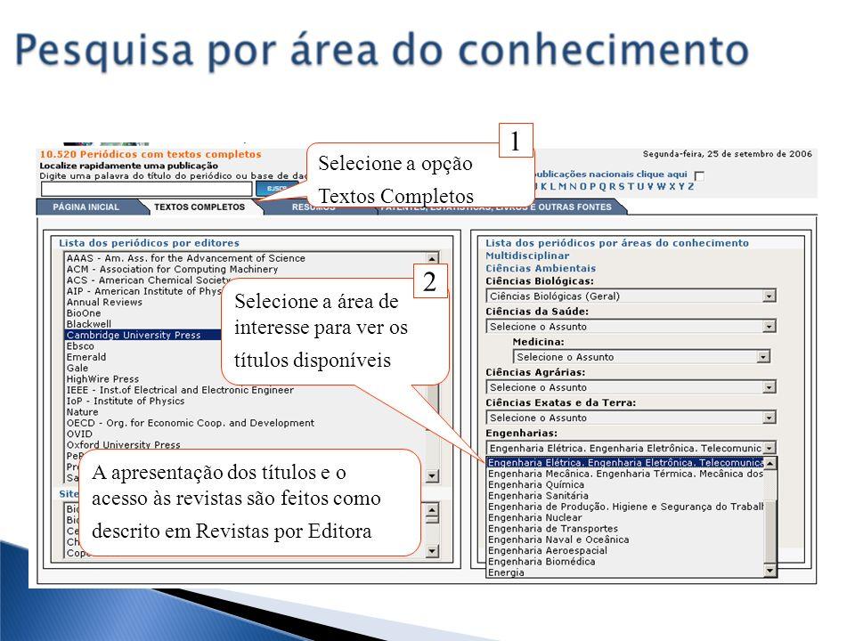 A apresentação dos títulos e o acesso às revistas são feitos como descrito em Revistas por Editora Selecione a área de interesse para ver os títulos d