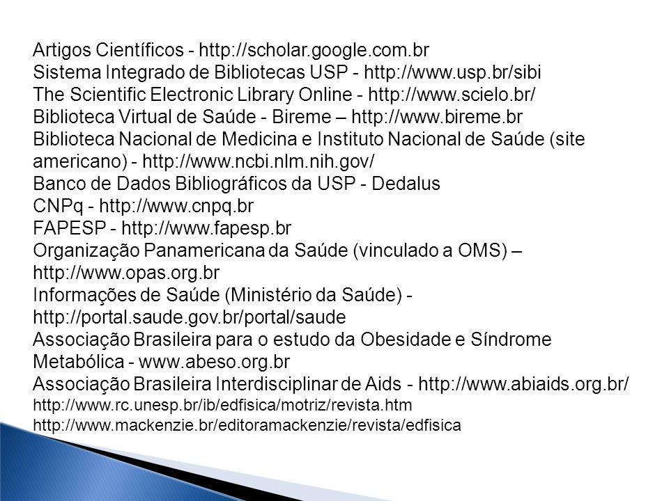 Artigos Científicos - http://scholar.google.com.br Sistema Integrado de Bibliotecas USP - http://www.usp.br/sibi The Scientific Electronic Library Onl