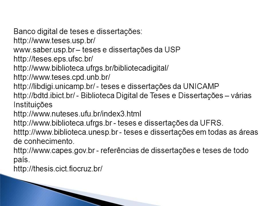 Banco digital de teses e dissertações: http://www.teses.usp.br/ www.saber.usp.br – teses e dissertações da USP http://teses.eps.ufsc.br/ http://www.bi