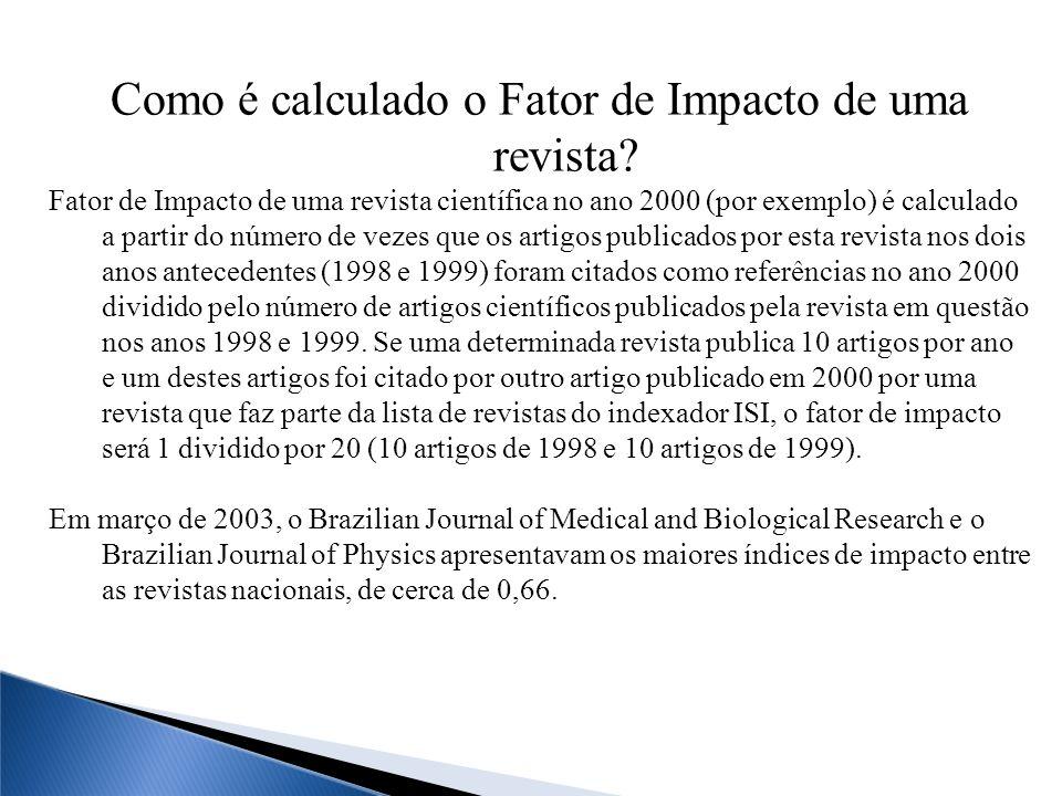 Como é calculado o Fator de Impacto de uma revista? Fator de Impacto de uma revista científica no ano 2000 (por exemplo) é calculado a partir do númer
