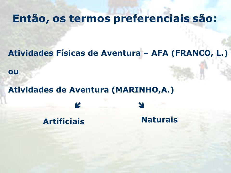 Então, os termos preferenciais são: Atividades Físicas de Aventura – AFA (FRANCO, L.) ou Atividades de Aventura (MARINHO,A.) Artificiais Naturais