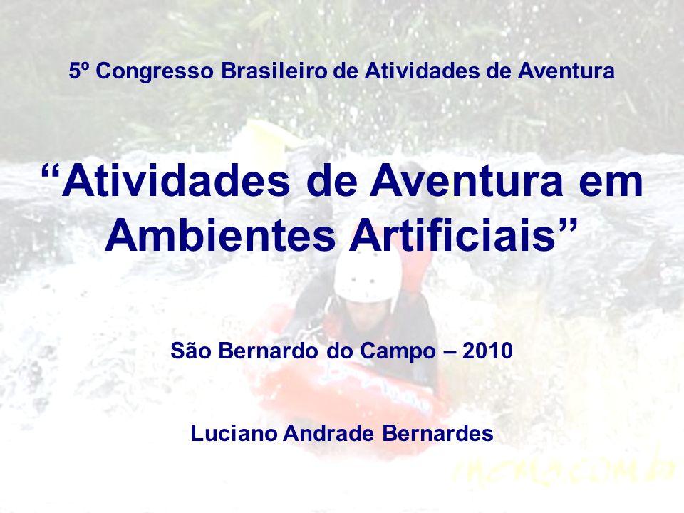 5º Congresso Brasileiro de Atividades de Aventura Atividades de Aventura em Ambientes Artificiais São Bernardo do Campo – 2010 Luciano Andrade Bernard